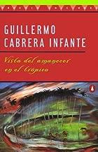 Vista del amanecer en el tr?pico by Guillermo Cabrera Infante (1997-03-01)