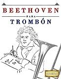 Beethoven para Trombón: 10 Piezas Fáciles para Trombón Libro para Principiantes