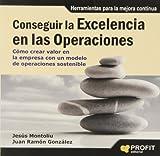 Conseguir la excelencia en las operaciones: Cómo crear valor en la empresa con un modelo de operaciones sostenible