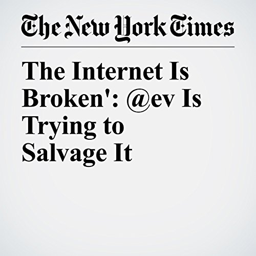 'The Internet Is Broken': @ev Is Trying to Salvage It copertina