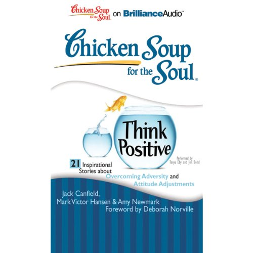 Chicken Soup for the Soul: Think Positive - 21 Inspirational Stories about Overcoming Adversity and Attitude Adjustments audiobook cover art