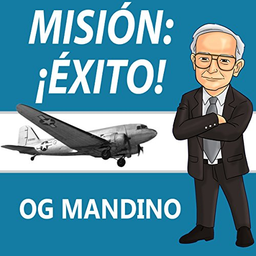 Misión: ¡Éxito! [Mission: Success!]                   By:                                                                                                                                 Og Mandino                               Narrated by:                                                                                                                                 Jose Peralta                      Length: 1 hr and 20 mins     4 ratings     Overall 4.3