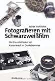 Fotografieren mit Schwarzweißfilm: Der Praxisleitfaden von Kamerakauf bis Dunkelkammer