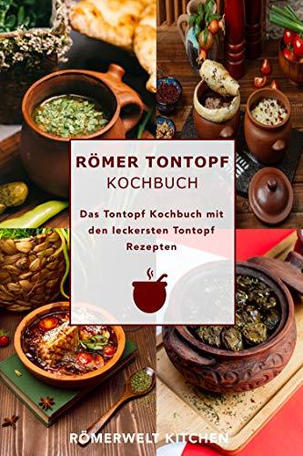 Römer Tontopf Kochbuch: Das Tontopf Kochbuch mit den leckersten Tontopf Rezepten
