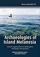 Archaeologies of Island Melanesia: Current approaches to landscapes, exchange and practice (Terra Australis)