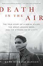 Death in the Air: The True Story of a Serial Killer, the Great London Smog, and the Strangling of a City