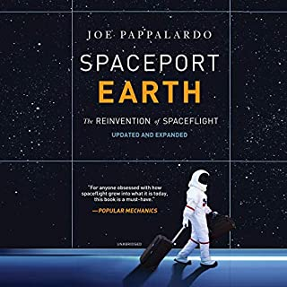 Spaceport Earth     The Reinvention of Spaceflight              By:                                                                                                                                 Joe Pappalardo                               Narrated by:                                                                                                                                 Kevin Kenerly                      Length: 7 hrs and 38 mins     1 rating     Overall 5.0