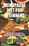 MENOPAUSE DIET FOR BEGINNERS: MENOPAUSE DIET FOR BEGINNERS:THE ESSENTIAL GUIDE ON ALL YOU NEED TO KNOW AND HOW TO EAT WELL WITH MENOPAUSE DIET