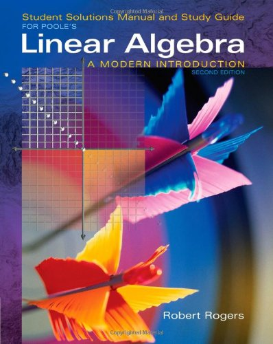 Student Solutions Manual for Poole's Linear Algebra: A Modern Introduction, 2nd