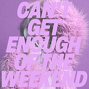 Can't Get Enough of the Weekend