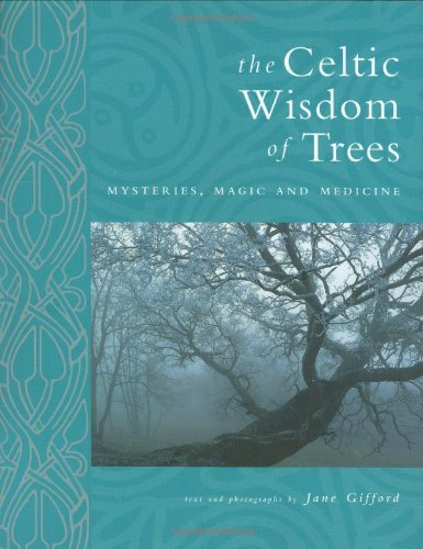 The Celtic Wisdom of Trees : Mysteries, Magic and Medicine