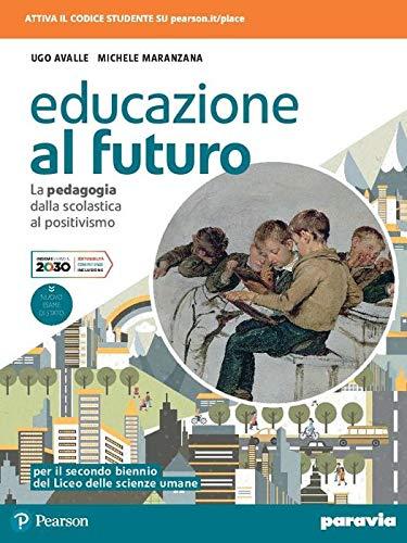 Educazione al futuro. La pedagogia dalla Scolastica al Positivismo. Per le Scuole superiori. Con e-book. Con espansione online