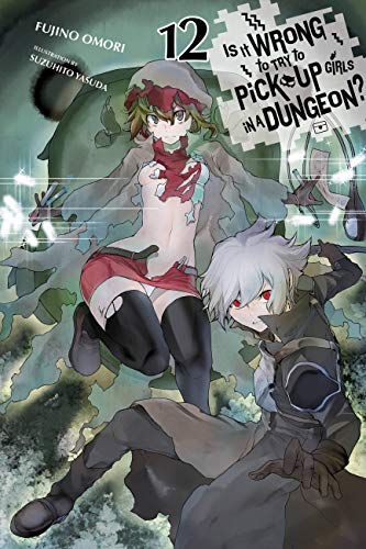 Is It Wrong to Try to Pick Up Girls in a Dungeon?, Vol. 12 (light novel) (Is It Wrong to Pick Up Girls in a Dungeon?) (English Edition)
