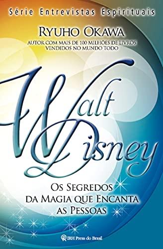 Walt Disney: Os segredos da magia que encanta (série mensagens espirituais)