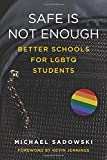 Safe Is Not Enough: Better Schools for LGBTQ Students (Youth Development and Education Series)