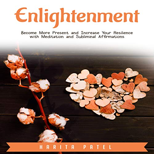 Enlightenment: Become More Present and Increase Your Resilience with Meditation and Subliminal Affirmations audiobook cover art