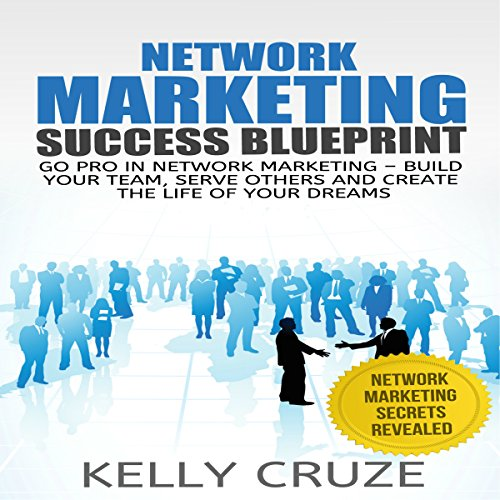 Network Marketing: Go Pro in Network Marketing: Build Your Team, Serve Others and Create the Life of Your Dreams audiobook cover art