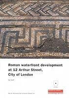 Roman Waterfront Development at 12 Arthur Street, City of London (Molas Archaeology Studies)