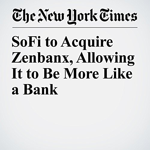 SoFi to Acquire Zenbanx, Allowing It to Be More Like a Bank copertina