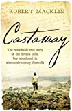 Castaway: The remarkable true story of the French cabin boy abandoned in nineteenth-century Australia - Robert Macklin