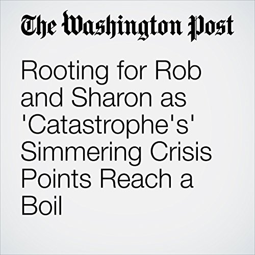 Rooting for Rob and Sharon as 'Catastrophe's' Simmering Crisis Points Reach a Boil audiobook cover art