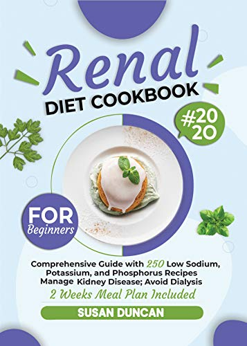 RENAL DIET COOKBOOK FOR BEGINNERS: Comprehensive Guide with 250 Low Sodium, Potassium, and Phosphorus Recipes: Manage Kidney Disease and Avoid Dialysis; 2 Weeks Meal Plan Included (English Edition)