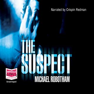 The Suspect                   By:                                                                                                                                 Michael Robotham                               Narrated by:                                                                                                                                 Crispin Redman                      Length: 12 hrs and 24 mins     1,506 ratings     Overall 4.3