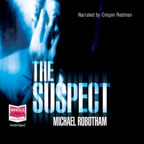The Suspect                   By:                                                                                                                                 Michael Robotham                               Narrated by:                                                                                                                                 Crispin Redman                      Length: 12 hrs and 24 mins     496 ratings     Overall 4.4
