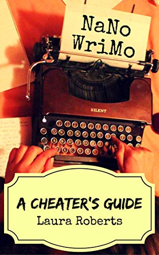 Book: NaNoWriMo - A Cheater's Guide - Tips, Tricks and Hacks for Winning This November (Write Better Books Book 1) by Laura Roberts