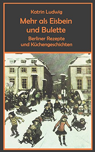 Mehr als Eisbein und Bulette: Berliner Rezepte und Küchengeschichteh