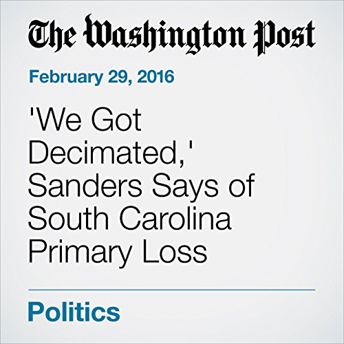 'We Got Decimated,' Sanders Says of South Carolina Primary Loss cover art