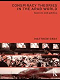 Conspiracy Theories in the Arab World: Sources and Politics (English Edition)