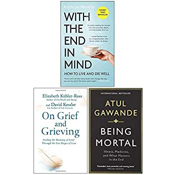 With the End in Mind On Grief and Grieving Being Mortal 3 Books Collection Set