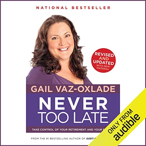 Never Too Late     Take Control of Your Retirement and Your Future              Written by:                                                                                                                                 Gail Vaz-Oxlade                               Narrated by:                                                                                                                                 Gail Vaz-Oxlade                      Length: 8 hrs and 1 min     4 ratings     Overall 5.0