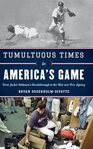 Tumultuous Times in America's Game: From Jackie Robinson's Breakthrough to the War over Free Agency