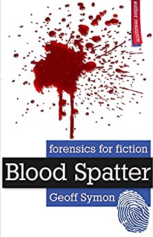 Blood Spatter (Forensics for Fiction) by [Geoff Symon]