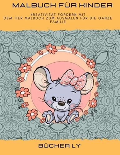 Malbuch für Kinder:: Kreativität fördern mit dem Tier Malbuch zum Ausmalen für die ganze Familie