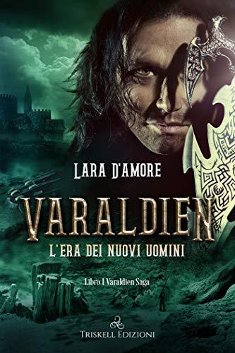 Varaldien: L'Era dei Nuovi Uomini (Varaldien Saga Vol. 1)
