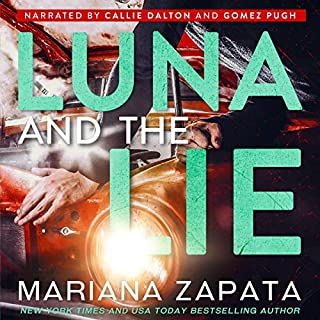 Luna and the Lie                   By:                                                                                                                                 Mariana Zapata                               Narrated by:                                                                                                                                 Callie Dalton,                                                                                        Gomez Pugh                      Length: 17 hrs     381 ratings     Overall 4.6