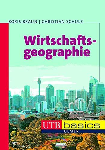 Wirtschaftsgeographie (utb basics, Band 3641)