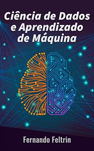 Ciência de Dados e Aprendizado de Máquina: Uma abordagem prática as redes neurais artificiais