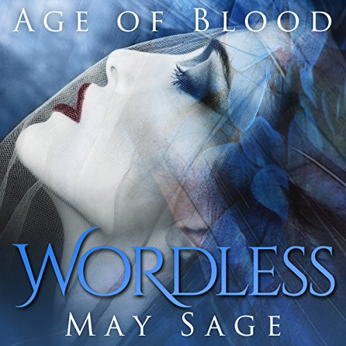 Wordless     Age of Blood, Book 1              By:                                                                                                                                 May Sage                               Narrated by:                                                                                                                                 Lisa Zimmerman,                                                                                        Kale Williams                      Length: 3 hrs and 21 mins     1 rating     Overall 5.0