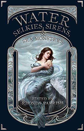 Water: Selkies, Sirens, & Sea Monsters (Elemental Anthology Book 4)