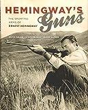 Hemingway's Guns: The Sporting Arms of Ernest Hemingway - Silvio Calabi