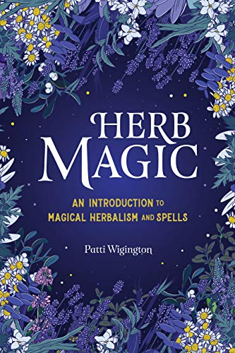 Herb Magic: An Introduction to Magical Herbalism and Spells
