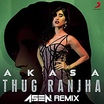 Thug Ranjha (DJ A.Sen Remix)