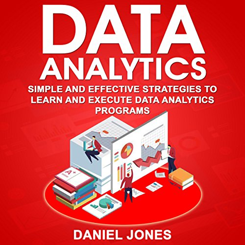 Data Analytics: Simple and Effective Strategies to Learn and Execute Data Analytics Programs audiobook cover art