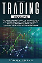 TRADING: 3 Books In 1: Day, Swing, Options & Forex. The Beginners Guide with Tested Strategies & Little-Known Secrets, Psychology and Money Management. Everything You Need to Create A Passive Income