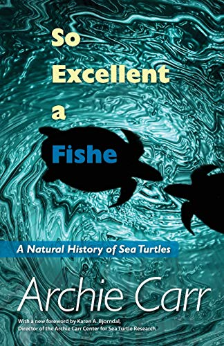 So Excellent a Fishe: A Natural History of Sea Turtles