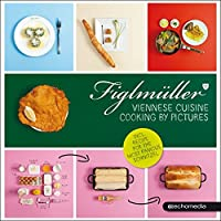 Figlmüller - Viennese Cuisine: Cooking by Pictures 3902900091 Book Cover